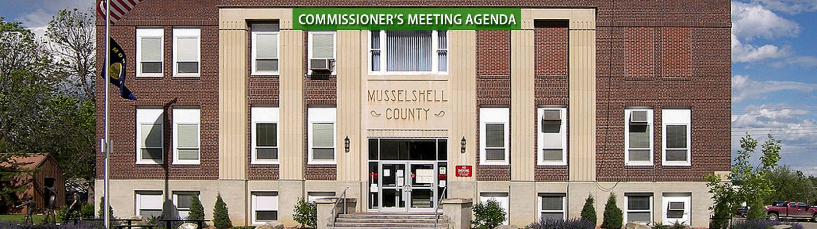 Musselshell County Courthouse a link to the Commissioners Meeting Agendas